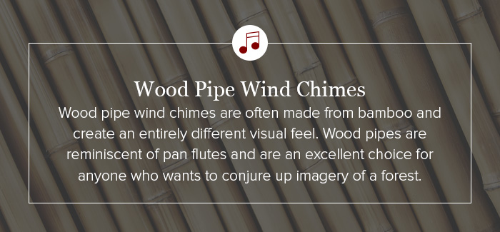 Wood pipe wind chimes are often made from bamboo and create an entirely different visual feel.